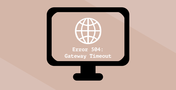 What Does 504 Gateway Timeout Mean and How to Fix It